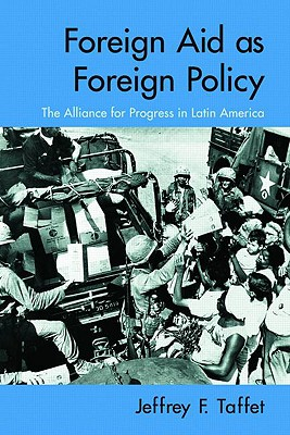 Foreign Aid As Foreign Policy By Taffet, Jeffrey F.