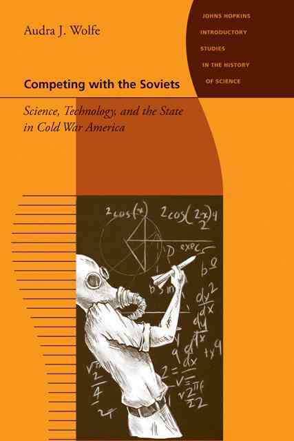 Competing With the Soviets By Wolfe, Audra J.